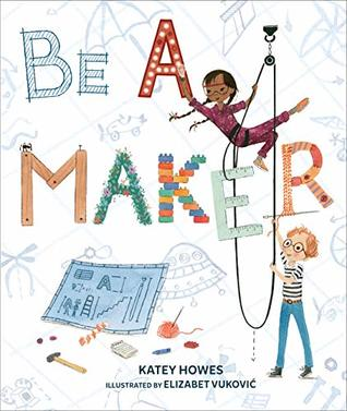 Be a Maker by Katey Howes